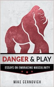 """Danger & Play"" by Mike Cernovich"