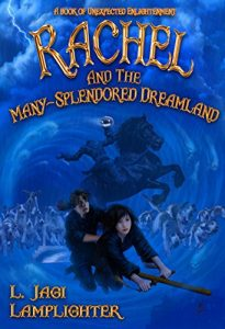 """Rachel and the Many-Splendored Dreamland"" by L. Jagi Lamplighter"